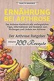 Ernährung bei Arthrose: Das Arthrose Kochbuch mit umfangreichen Tipps, Informationen und Rezepten zum Vorbeugen und Lindern von Arthrose. Inkl. ... und 100 Rezepte (Arthrose Ernährung, Band 1)