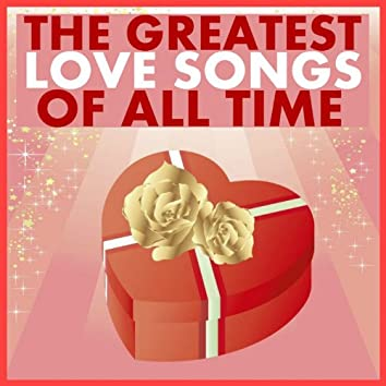 The Greatest Love Songs of All Time (20 Hits)