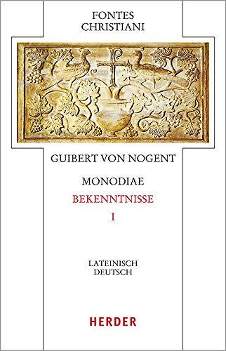 Monodiae - Bekenntnisse I: Lateinsch-Deutsch (Fontes Christiani 5. Folge, Band 77)