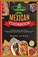 Mexican Cookbook: Easy Recipes for Real Home Cooking. Discover Mexican Food Culture and Enjoy the Authentic Flavors. Traditional and Modern Recipes You Can Cook at Home.