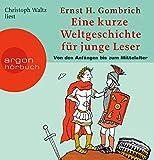Eine kurze Weltgeschichte für junge Leser: Von den Anfängen bis zum Mittelalter: Ein Wissenshörbuch für Mädchen und Jungen ab 10 Jahren