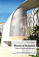 Houses of Religions: Visions, Formats and Experiences (Religious Studies in Interfaith Contexts)