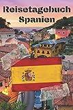Reisetagebuch Spanien: Reisejournal / Notizbuch / Erinnerungsbuch für Ihren Urlaub – inkl. Packliste, Checkliste & To-Do-Liste | Urlaub | Reise | ... | Geschenk | Abschiedsbuch | (v. 3)