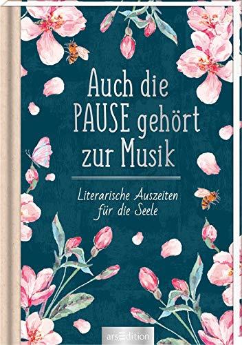 Auch die Pause gehört zur Musik: Literarische Auszeiten für die Seele (Literarische Lieblinge)