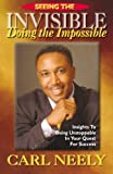 Seeing The Invisible Doing The Impossible: Insights To Become Unstoppable In Your Quest For Success (1)