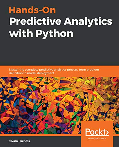 Hands-On Predictive Analytics with Python: Master the complete predictive analytics process, from problem definition to model deployment (English Edition)