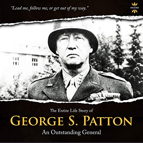 George S.Patton: The Entire Life Story of an Outstanding General  By  cover art