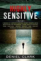 Highly Sensitive: 2 Books in 1: Empathy Survival Guide + Mindfulness Meditation for Beginners. Learn How to Control Your Emotions, Reduce Anxiety And Protect Yourself in Toxic Relationship