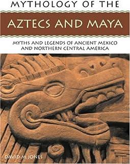 The Mythology of the Aztec and Maya