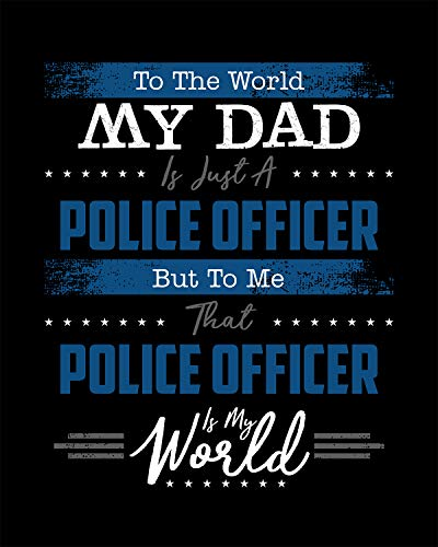 To The World My Dad Is Just A Police Officer Wall Decor Art Print on a black background - 8x10 police-themed print - great gift for people on the police force or those with relatives who are cops