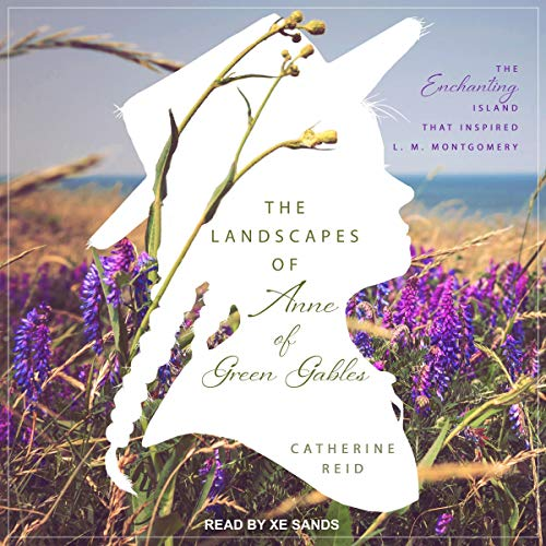 The Landscapes of Anne of Green Gables audiobook cover art