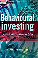 Behavioural Investing: A Practitioner's Guide to Applying Behavioural Finance (The Wiley Finance Series)