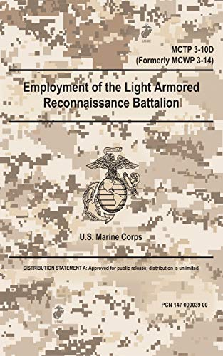 Marine Corps Techniques Publication 4 April 2018: MCTP 3-10D Employment of the Light Armored Reconnaissance Battalion (English Edition)