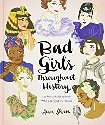 Image: Bad Girls Throughout History: 100 Remarkable Women Who Changed the World (Women in History Book, Book of Women Who Changed the World) | Hardcover: 216 pages | by Ann Shen (Author). Publisher: Chronicle Books; 1 edition (September 6, 2016)