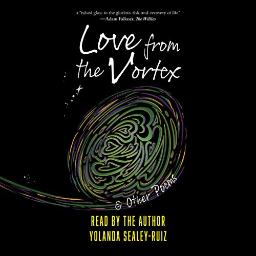 Love from the Vortex & Other Poems Audiobook By Yolanda Sealey-Ruiz cover art
