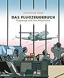 Das Flugzeugebuch: Flugzeuge und ihre Geschichte