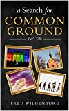 A Search for Common Ground: Let's Talk (English Edition)