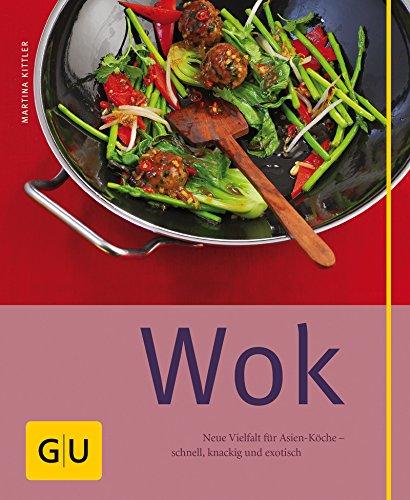 Wok: Neue Vielfalt für Asien-Köche - schnell, knackig und exotisch (GU einfach clever selbst gemacht)