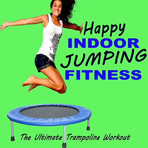 Happy Indoor Jumping Fitness - The Ultimate Trampoline Jumping Fitness Workout & DJ Mix (Screw Legs and Strong Bungees for All Levels!)