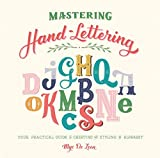 Mastering Hand-Lettering: Your Practical Guide to Creating and Styling the Alphabet - Mye De Leon