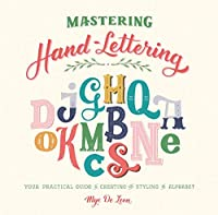 Mastering Hand-Lettering: Your Practical Guide to Creating and Styling the Alphabet