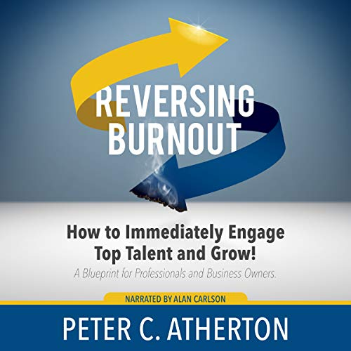 Reversing Burnout     How to Immediately Engage Top Talent and Grow!              By:                                                                                                                                 Peter C. Atherton                               Narrated by:                                                                                                                                 Alan Carlson                      Length: 3 hrs and 48 mins     2 ratings     Overall 5.0