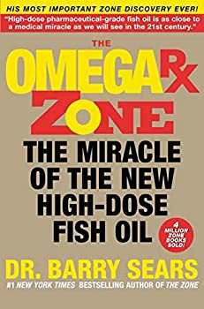 The Omega Rx Zone  The Miracle of the New High-Dose Fish Oil  The Zone