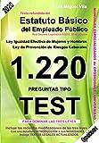 1220 Preguntas Tipo Test. Estatuto Básico del Empleado Público. Igualdad Efectiva Mujeres y...
