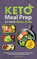 Keto Meal Prep: 31 Days Meal Plan, The Complete Keto Meal Prep Guide For Beginners. Delicious and Easy Ketogenic Recipes.