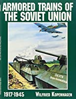Armored Trains of the Soviet Union 1917-1945 (Schiffer Military History)