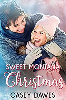 Sweet Montana Christmas: A New Adult Contemporary Christmas Romance by [Casey Dawes]