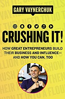 Crushing It!: How Great Entrepreneurs Build Their Business and Influence—and How You Can, Too by [Gary Vaynerchuk]