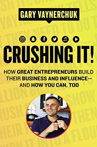 Crushing It!: How Great Entrepreneurs Build Their Business and Influence—and How You Can, Too (English Edition)