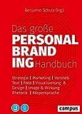 Das große Personal-Branding-Handbuch: Strategie – Marketing – Vertrieb – Text – Foto – Visualisierung & Design – Image & Wirkung