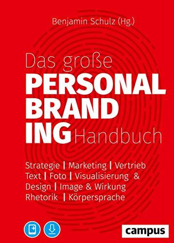 Das große Personal-Branding-Handbuch: Strategie – Marketing – Vertrieb – Text – Foto – Visualisierung & Design – Image & Wirkung – Rhetorik – Körpersprache