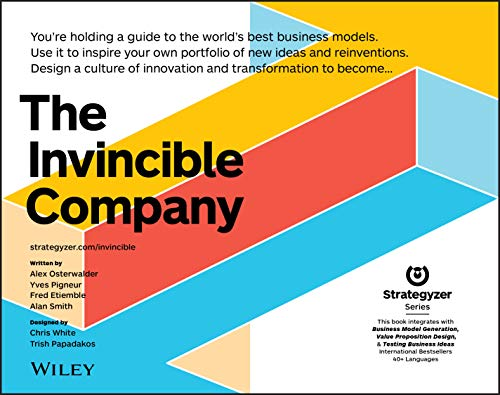 The Invincible Company: How to Constantly Reinvent Your Organization with Inspiration From the World\'s Best Business Models (Strategyzer)