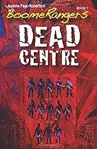 BoomeRangers Book 1. DEAD CENTRE