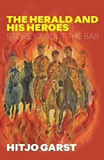 The Herald And His Heroes: Stories about the Báb