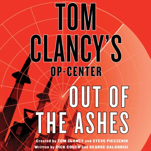 Out of the Ashes     Tom Clancy's Op-Center              By:                                                                                                                                 Dick Couch,                                                                                        George Galdorisi,                                                                                        Tom Clancy                               Narrated by:                                                                                                                                 Scott Sowers                      Length: 10 hrs and 49 mins     418 ratings     Overall 3.8