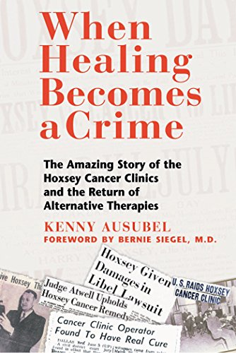 Compare Textbook Prices for When Healing Becomes a Crime: The Amazing Story of the Hoxsey Cancer Clinics and the Return of Alternative Therapies Original ed. Edition ISBN 9780892819256 by Ausubel, Kenny