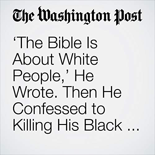 'The Bible Is About White People,' He Wrote. Then He Confessed to Killing His Black Roommate. copertina