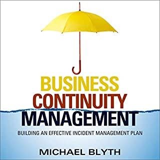 Business Continuity Management     Building an Effective Incident Management Plan              By:                                                                                                                                 Michael Blyth                               Narrated by:                                                                                                                                 Barry Abrams                      Length: 12 hrs and 54 mins     Not rated yet     Overall 0.0