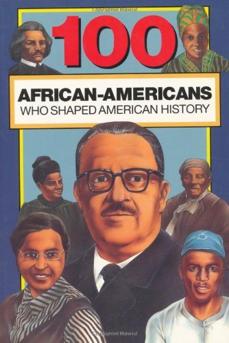Compare Textbook Prices for 100 African-Americans Who Shaped American History 100 Series Illustrated Edition ISBN 9780912517186 by Beckner, Chrisanne