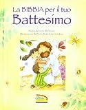 La Bibbia per il tuo battesimo. Ediz. illustrata