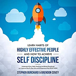 Learn Habits of Highly Effective People and How to Achieve Self Discipline     Understand How Habit Stacking and Being Disciplined Can Improve Day-To-Day Life and Entrepreneurship Right Now              By:                                                                                                                                 Stephen Burchard,                                                                                        Brendon Covey                               Narrated by:                                                                                                                                 Matt Buzonas                      Length: 1 hr and 9 mins     37 ratings     Overall 4.7
