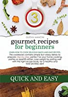 Gourmet Recipes for Beginners: Learn how to cook delicious quick-and-easy recipes. This cookbook contains simple but classy dishes to prepare step-by-step, perfect for your home cooking, parties or aperitifs either. Lose weight by eating well with the right recipe book, for a healthy an