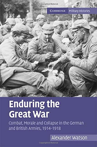 Enduring the Great War: Combat, Morale and Collapse in the German and British Armies, 1914–1918 (Cambridge Military Histories)