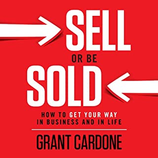 Sell or Be Sold: How to Get Your Way in Business and in Life                   By:                                                                                                                                 Grant Cardone                               Narrated by:                                                                                                                                 Grant Cardone                      Length: 11 hrs and 40 mins     805 ratings     Overall 4.7
