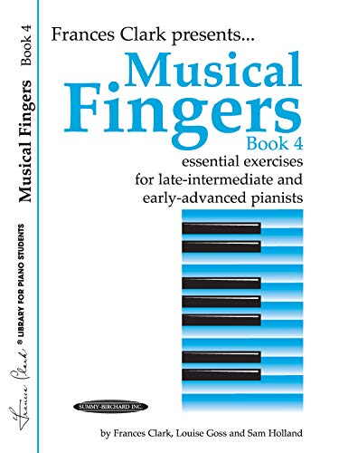 Musical Fingers: Essential Exercises for Late Intermediate and Early Advanced Pianists, Book 4 (Frances Clark Library for Piano Students)