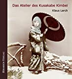 Das Atelier des Kusakabe Kimbei: Frühe Fotografie in Japan (Bibliothek Meiji)
